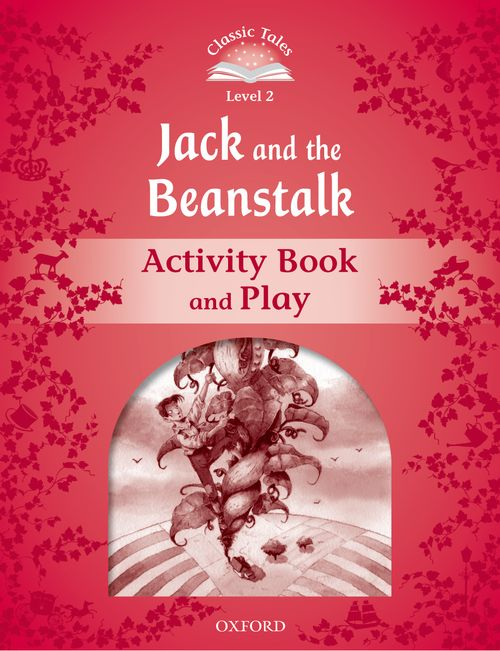 Classic Tales Second Edition: Level 2: Jack and the Beanstalk Activity Book & Play