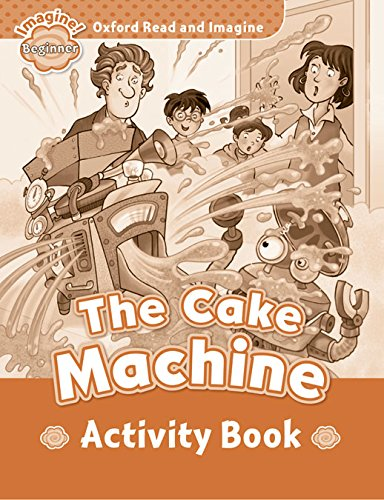 Oxford Read and Imagine Beginner The Cake Machine - Activity Book