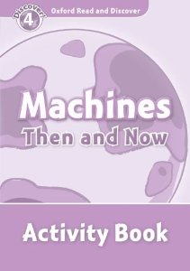 Oxford Read and Discover Level 4 Machines Then and Now Activity Book