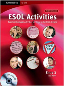 Cambridge for ESOL: ESOL Activities Entry 3: Practical Language Activities for Living in the UK and Ireland