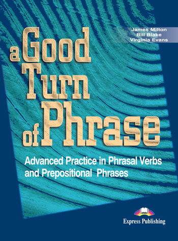 A Good Turn of Phrase (Phrasal Verbs & Prepositions) Student's Book