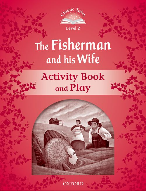 Classic Tales Second Edition: Level 2: Fisherman and His Wife Activity Book & Play