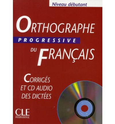 Orthographe Progressive du francais Debutant 400 exercices - Corrigеs + CD audio