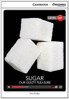Cambridge Discovery Education Interactive Readers (A2+) Low Intermediate Sugar: Our Guilty Pleasure (Book with Online Access)