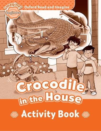 Oxford Read and Imagine Beginner Crocodile in the House - Activity Book