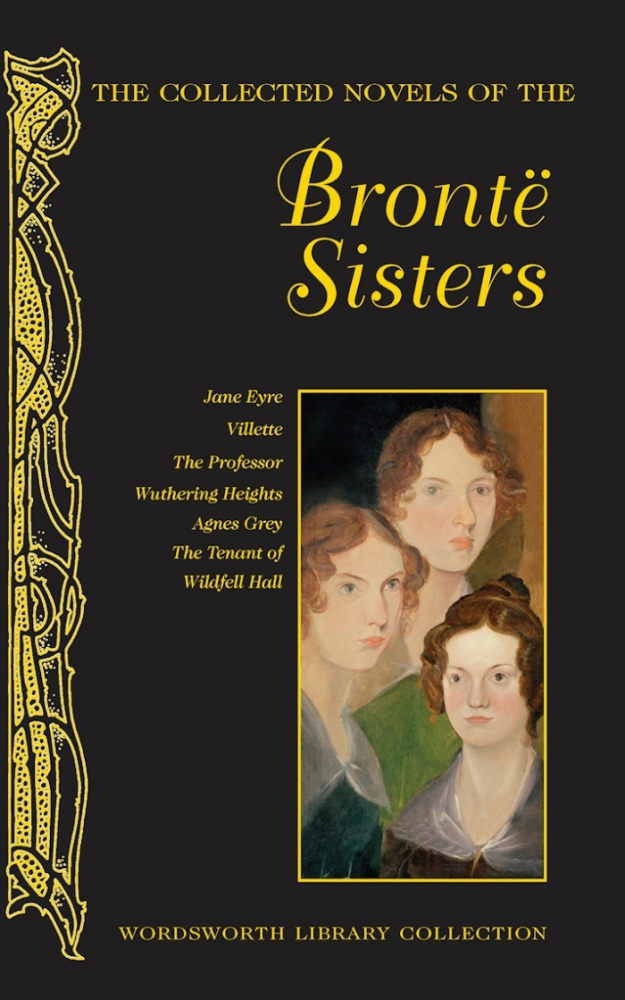 Bronte A., C. & E. The Collected Novels Of The Bronte Sisters