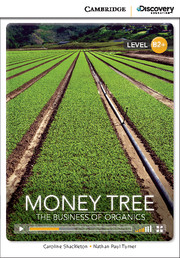 Cambridge Discovery Education Interactive Readers (B2+) High Intermediate Money Tree: The Business of Organics (Book with Online Access)