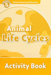 Oxford Read and Discover Level 5 Animal Life Cycles Activity Book