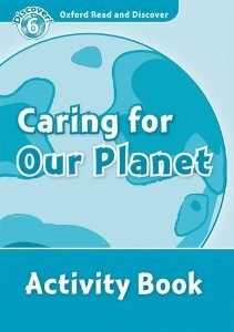 Oxford Read and Discover Level 6 Caring For Our Planet Activity Book