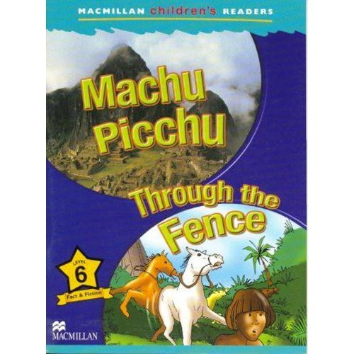 Macmillan Children's Readers Level 6 - Machu Picchu - Through the Fence