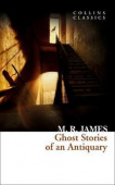 Collins Classics: James M.R.. Ghost Stories of an Antiquary