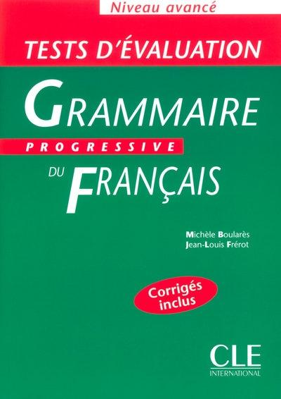 Tests d'evaluation de la Grammaire Progressive du francais Avance - Cahier d'exercices + Corriges