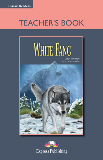 Classic Readers Level 1  White Fang Teacher's Book