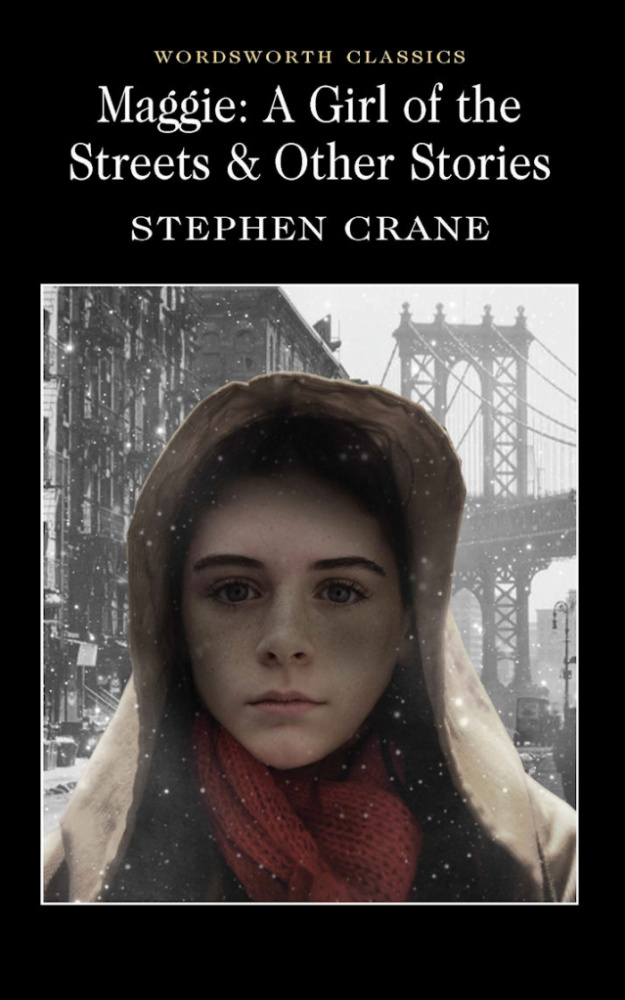 Crane S. Maggie: A Girl of the Streets & Other Stories