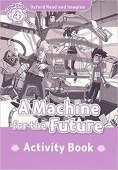 Oxford Read and Imagine Level 4 A Machine for the Future - Activity Book