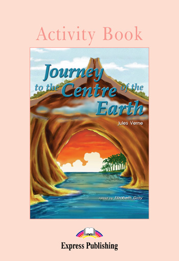 Graded Readers Level 1 Journey to the Centre of the Earth Activity Book