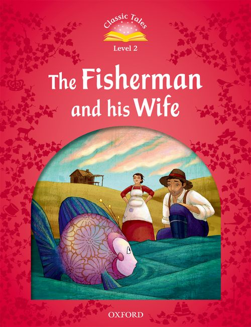 Classic Tales Second Edition: Level 2: Fisherman and His Wife