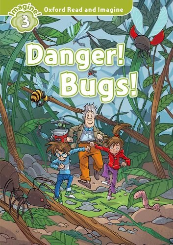 Oxford Read and Imagine Level 3 Danger! Bugs!