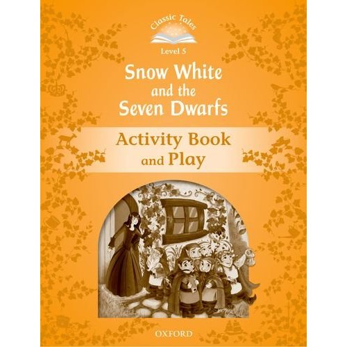 Classic Tales Second Edition: Level 5:  Snow White and the Seven Dwarfs Activity Book & Play