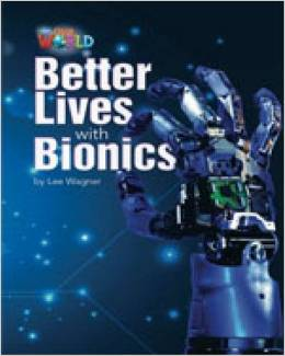 Our World Readers Level 6: Better Lives With Bionics