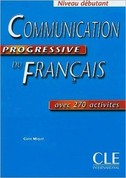 Communication Progressive du franсais Dеbutant 270 exercices - Cahier d'exercices