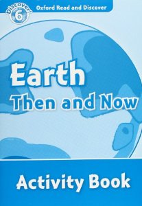 Oxford Read and Discover Level 6 Earth Then and Now Activity Book