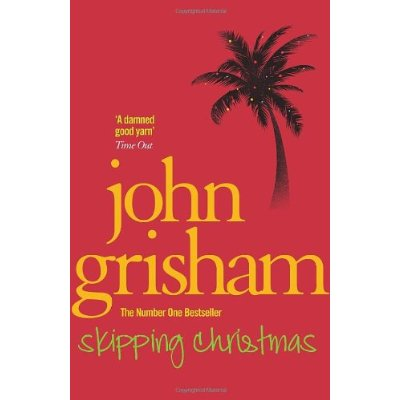 Grisham John.  Skipping Christmas: Christmas with the Kranks