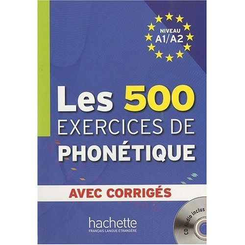 Les 500 Exercices de Phonetique A1/A2 - Livre + corriges integres + CD audio MP3