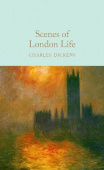 Macmillan Collector's Library: Dickens Charles. Scenes of London Life  (HB)