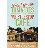 Flagg Fannie.  Fried Green Tomatoes at the Whistle Stop Cafe