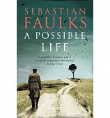 Faulks Sebastian.  A Possible Life