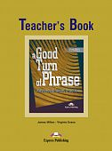 A Good Turn of Phrase (Advanced Idiom Practice) Teacher's Book