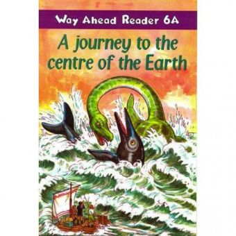 Way Ahead Readers 6A A journey to the centre of the Earth