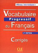 Vocabulaire Progressif du Francais 2eme Edition Intermediaire - Corriges - 375 exercices