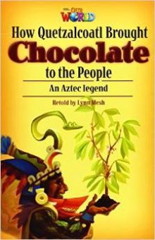 Our World Readers Level 6: How Quetzalcoa Brought Chocolate to the people