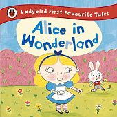 Ladybird: Alice in Wonderland(First Favourite Tales)