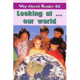 Way Ahead Readers 6C Looking at ... our world