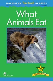 MacMillan Factual Readers Level: 2 + What Animals Eat
