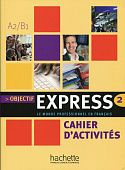 Objectif Express 2 - Cahier d'activites