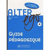 Alter Ego 4 - Guide pedagogique