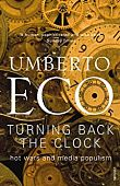 Eco Umberto.  Turning Back The Clock: Hot Wars and Media Populism