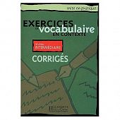 Exercices de Vocabulaire en Contexte (Mise en pratique Vocabulaire) - Intermediaire - Corriges