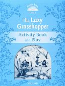 Classic Tales Second Edition: Level 1: The Lazy Grasshopper Activity Book & Play