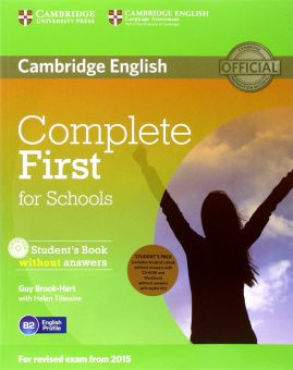 Complete First for Schools (for revised exam 2015) Student's Pack (Student's Book without Answers with CD-ROM, Workbook without Answers with Audio CD)